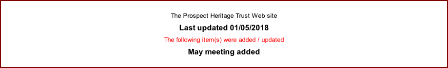 The Prospect Heritage Trust Web site  Last updated 01/05/2018  The following item(s) were added / updated May meeting added